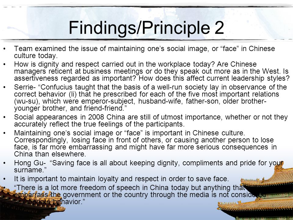 Findings/Principle 2 Team examined the issue of maintaining one's social image, or face in Chinese culture today.
