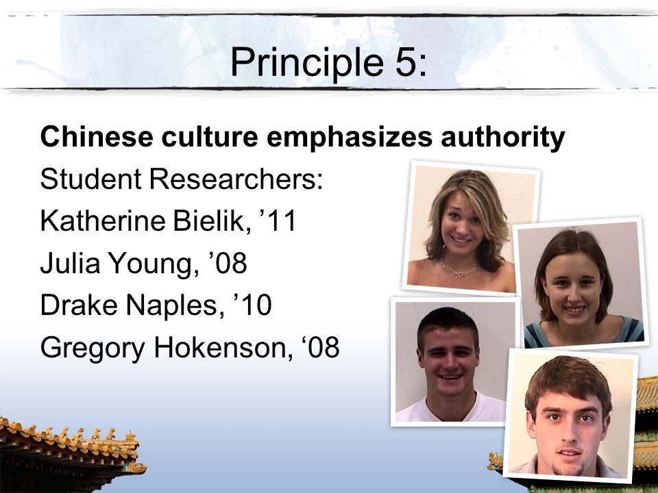 Principle 5: Chinese culture emphasizes authority Student Researchers: