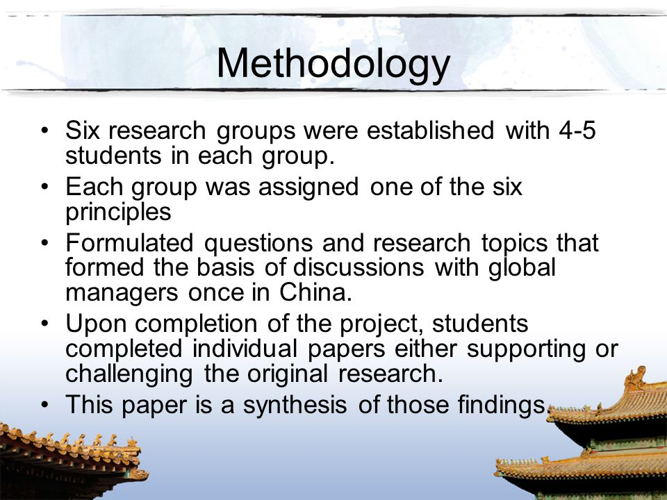 Methodology Six research groups were established with 4-5 students in each group. Each group was assigned one of the six principles.