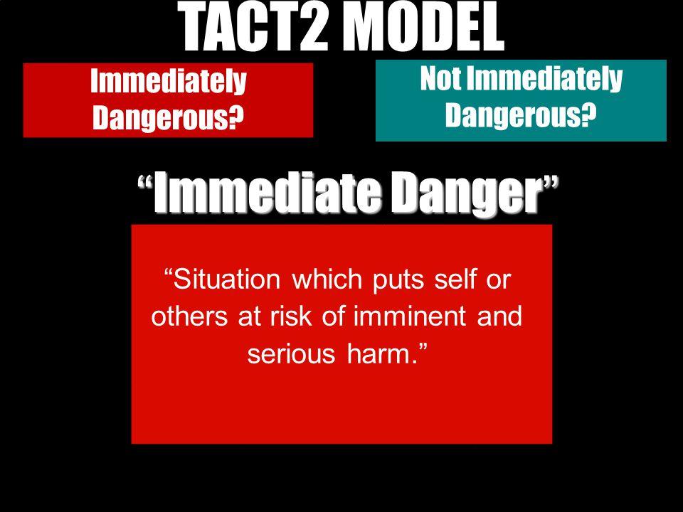 TACT2 MODEL TACT-2 MODEL Immediate Danger Not Immediately Dangerous