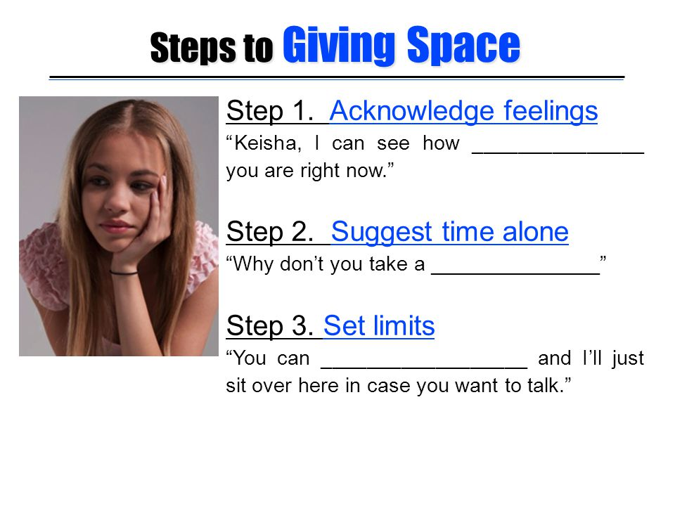 Steps to Giving Space Step 1. Acknowledge feelings