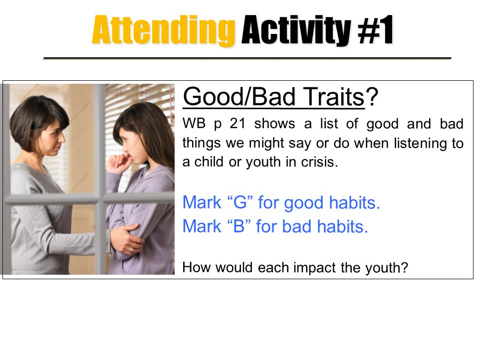 Attending Activity #1 Good/Bad Traits Mark G for good habits.