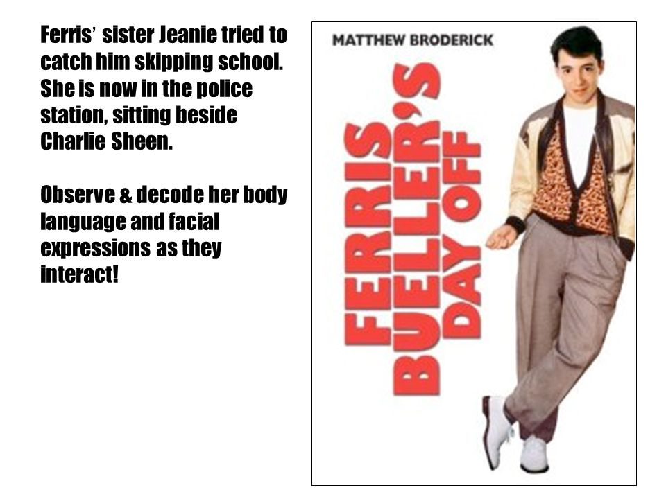 Ferris' sister Jeanie tried to catch him skipping school