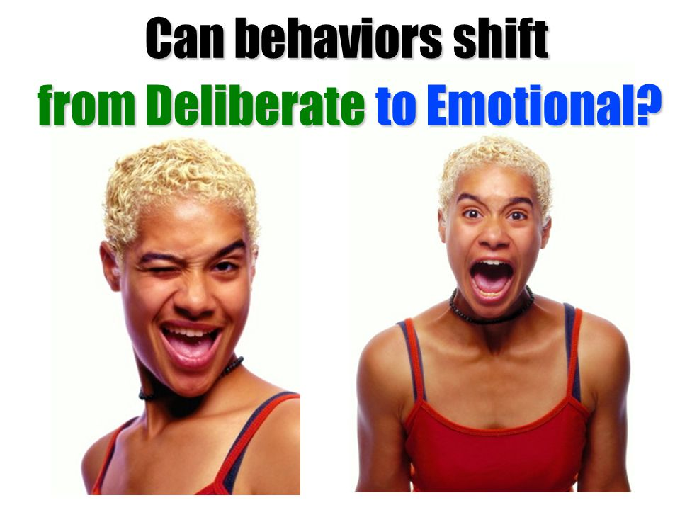 Can behaviors shift to Emotional from Deliberate