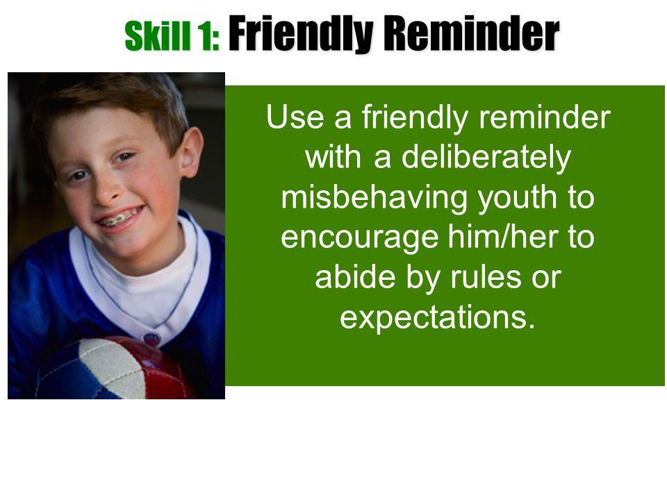 Skill 1: Friendly Reminder