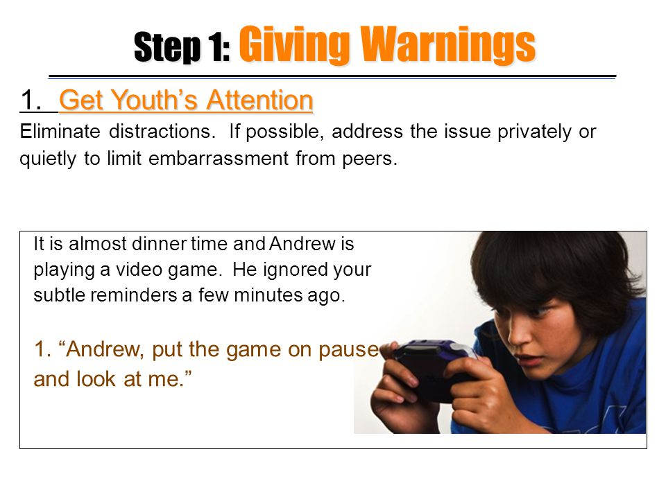 Step 1: Giving Warnings 1. Get Youth's Attention