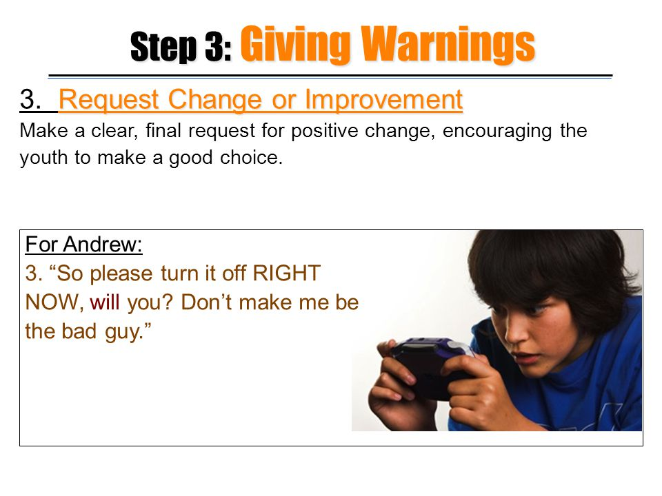 Step 3: Giving Warnings 3. Request Change or Improvement For Andrew:
