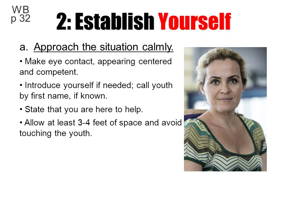 2: Establish Yourself a. Approach the situation calmly. WB p 32