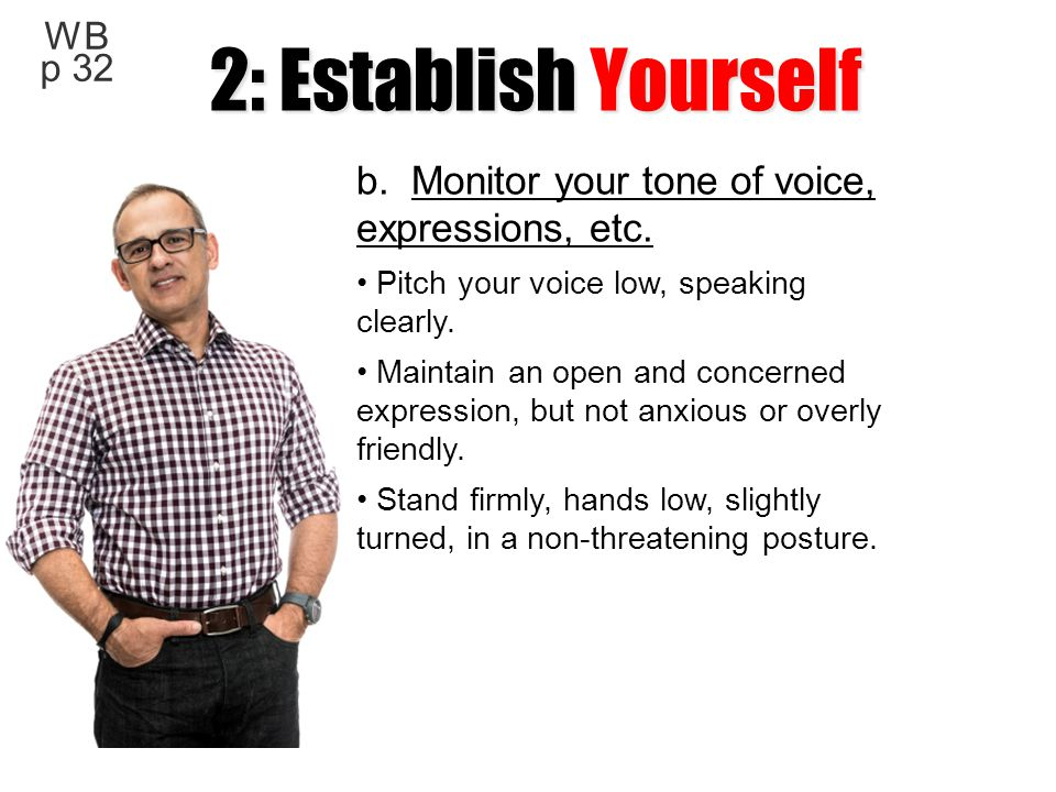 2: Establish Yourself b. Monitor your tone of voice, expressions, etc.