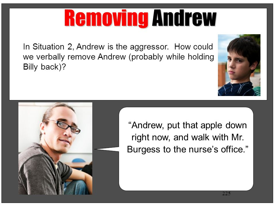 Removing Andrew In Situation 2, Andrew is the aggressor. How could we verbally remove Andrew (probably while holding Billy back)