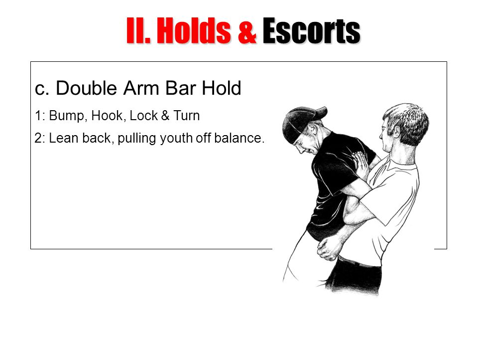 II. Holds & Escorts c. Double Arm Bar Hold