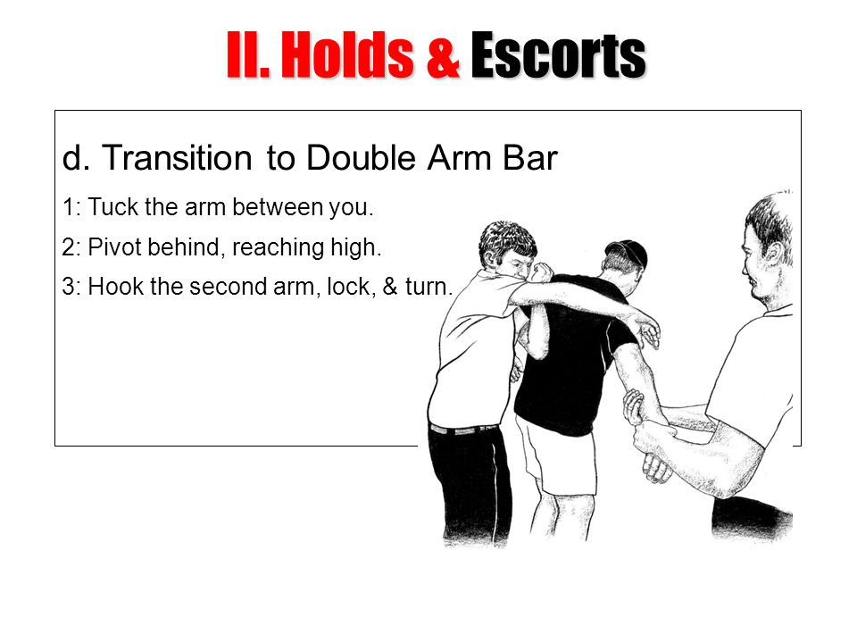 II. Holds & Escorts d. Transition to Double Arm Bar