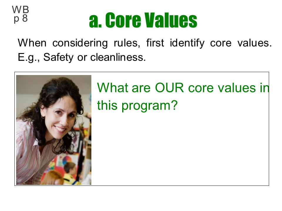 a. Core Values What are OUR core values in this program