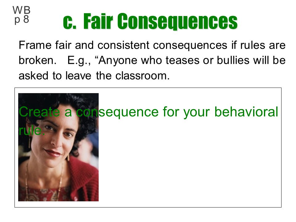 c. Fair Consequences Create a consequence for your behavioral rule.