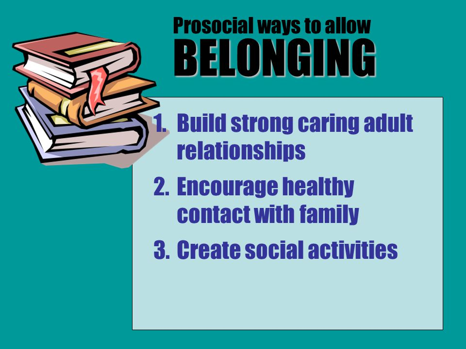 BELONGING Build strong caring adult relationships