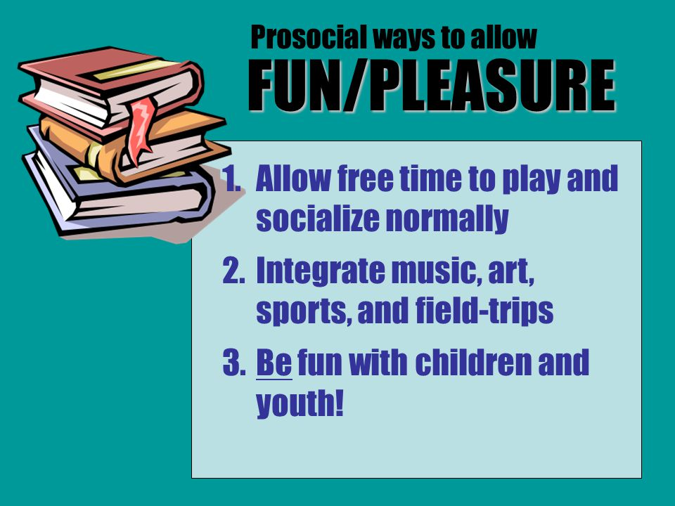 FUN/PLEASURE Allow free time to play and socialize normally