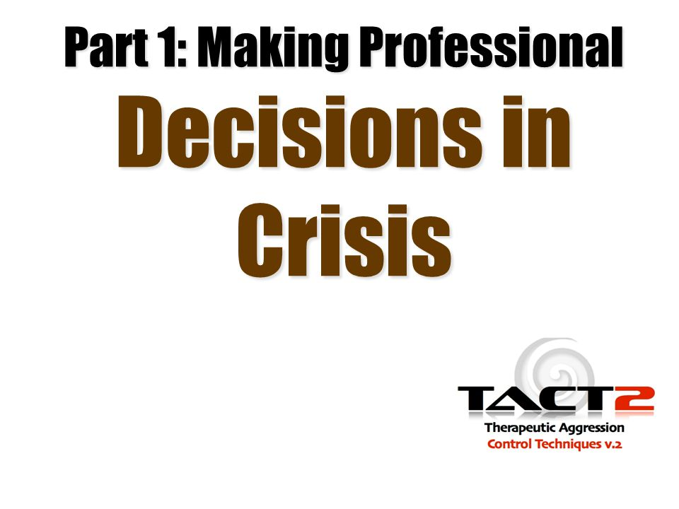 Part 1: Making Professional Decisions in Crisis
