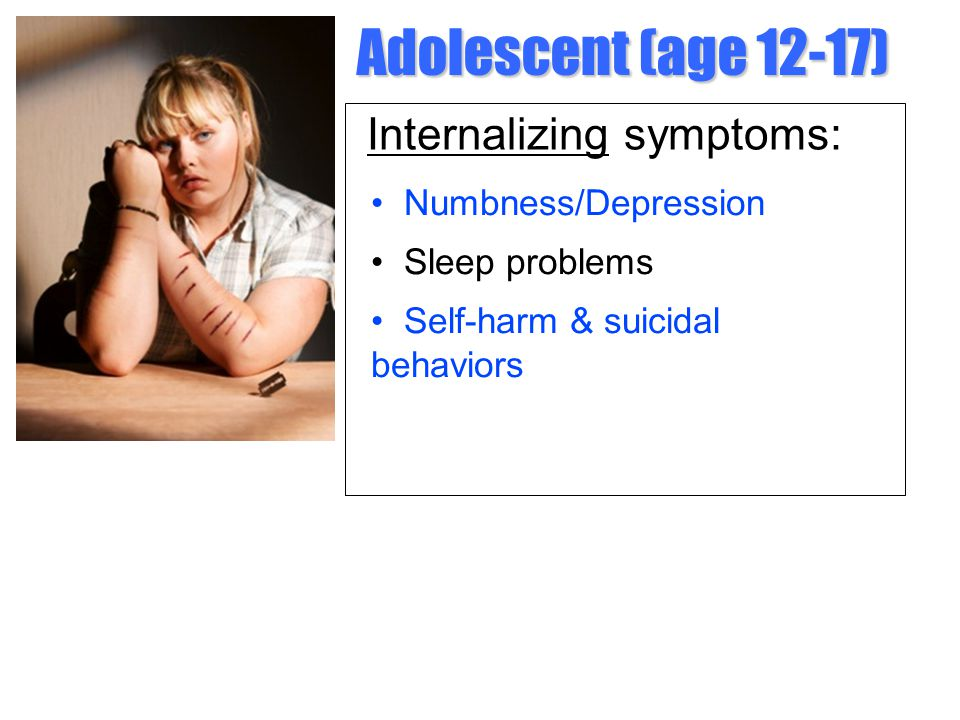 Adolescent (age 12-17) Internalizing symptoms: • Numbness/Depression