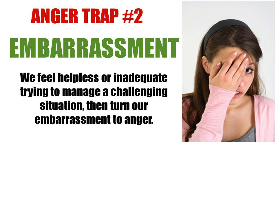 EMBARRASSMENT ANGER TRAP #2