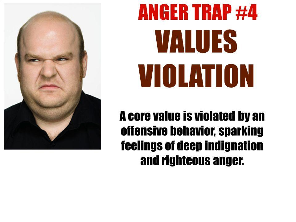 VALUES VIOLATION VALUES VIOLATION ANGER TRAP #4