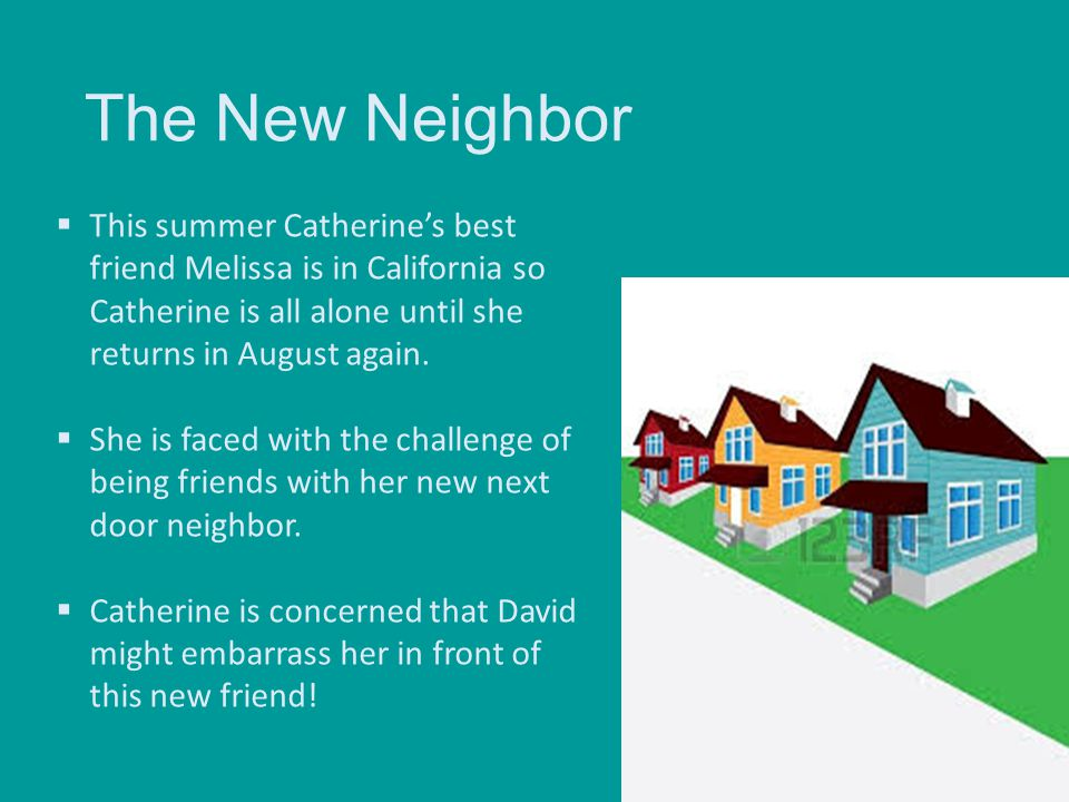 The New Neighbor This summer Catherine's best friend Melissa is in California so Catherine is all alone until she returns in August again.