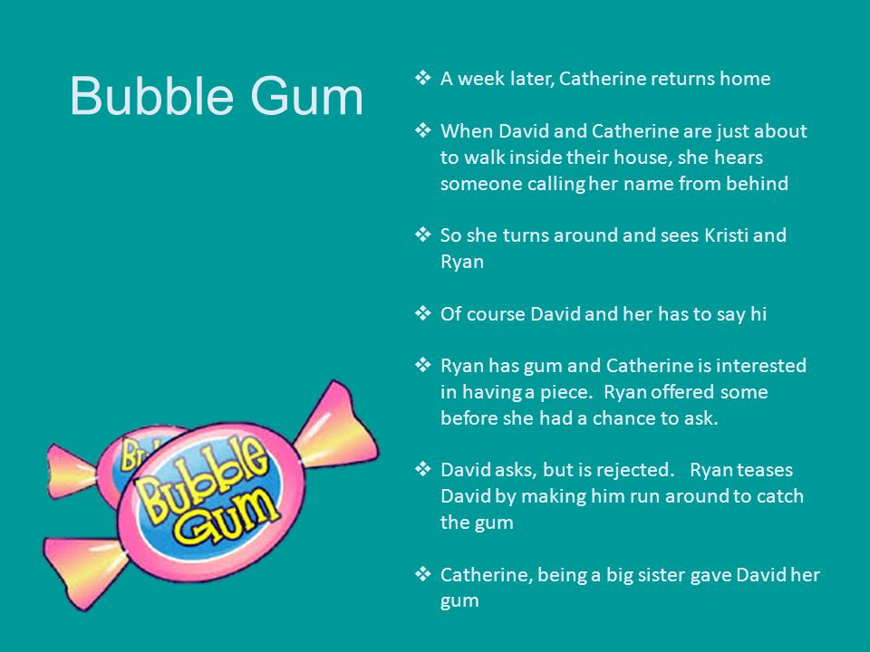 Bubble Gum A week later, Catherine returns home
