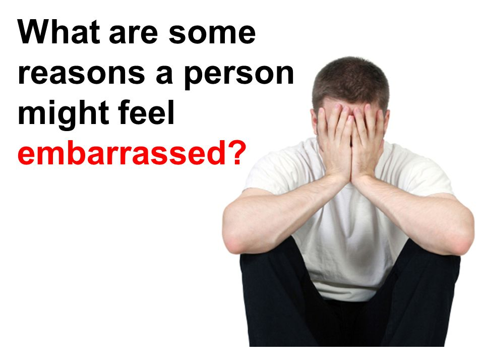 What are some reasons a person might feel embarrassed