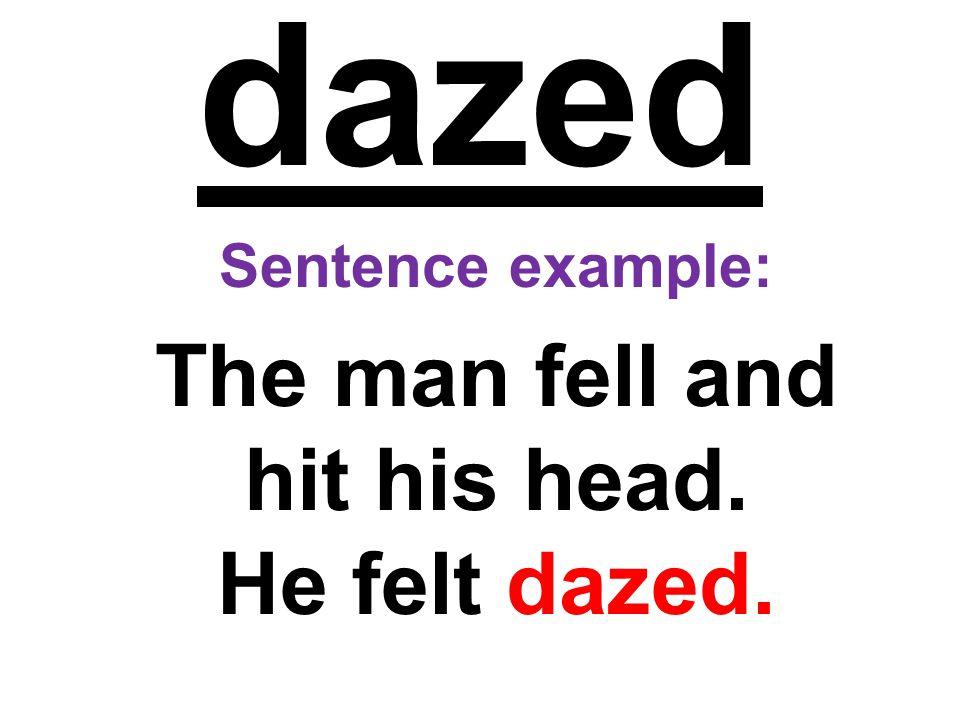 The man fell and hit his head. He felt dazed.
