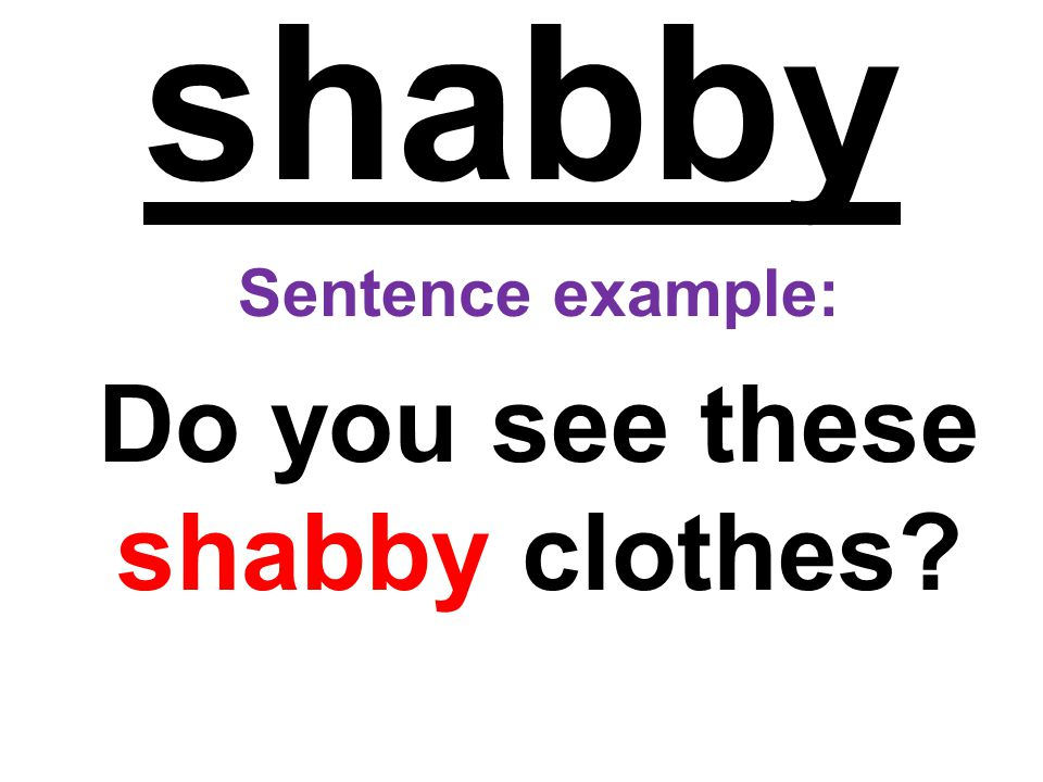 Do you see these shabby clothes