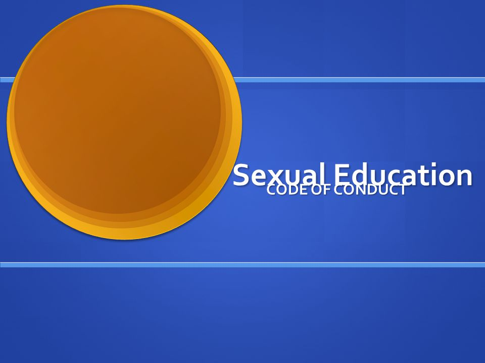 Sexual Education CODE OF CONDUCT