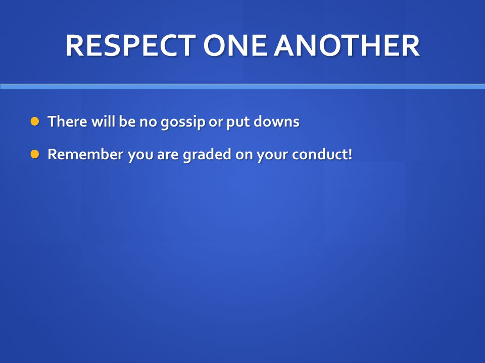 RESPECT ONE ANOTHER There will be no gossip or put downs