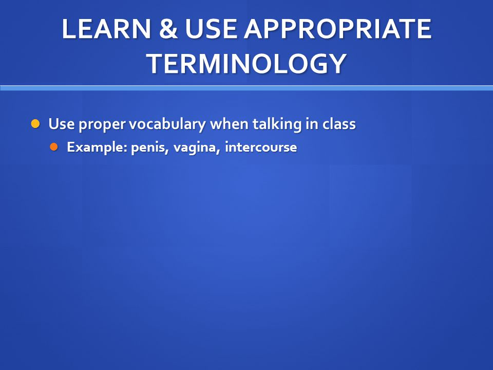 LEARN & USE APPROPRIATE TERMINOLOGY