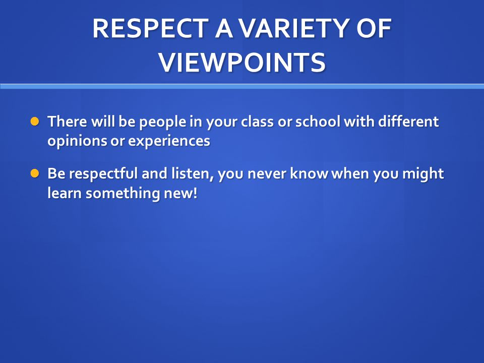 RESPECT A VARIETY OF VIEWPOINTS