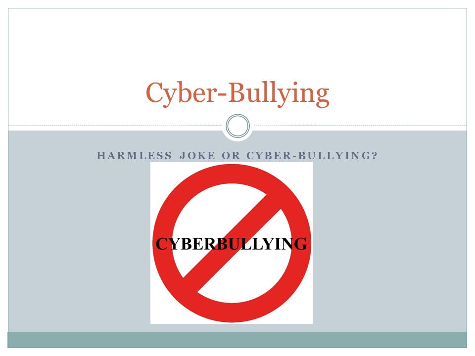 Harmless Joke or Cyber-Bullying