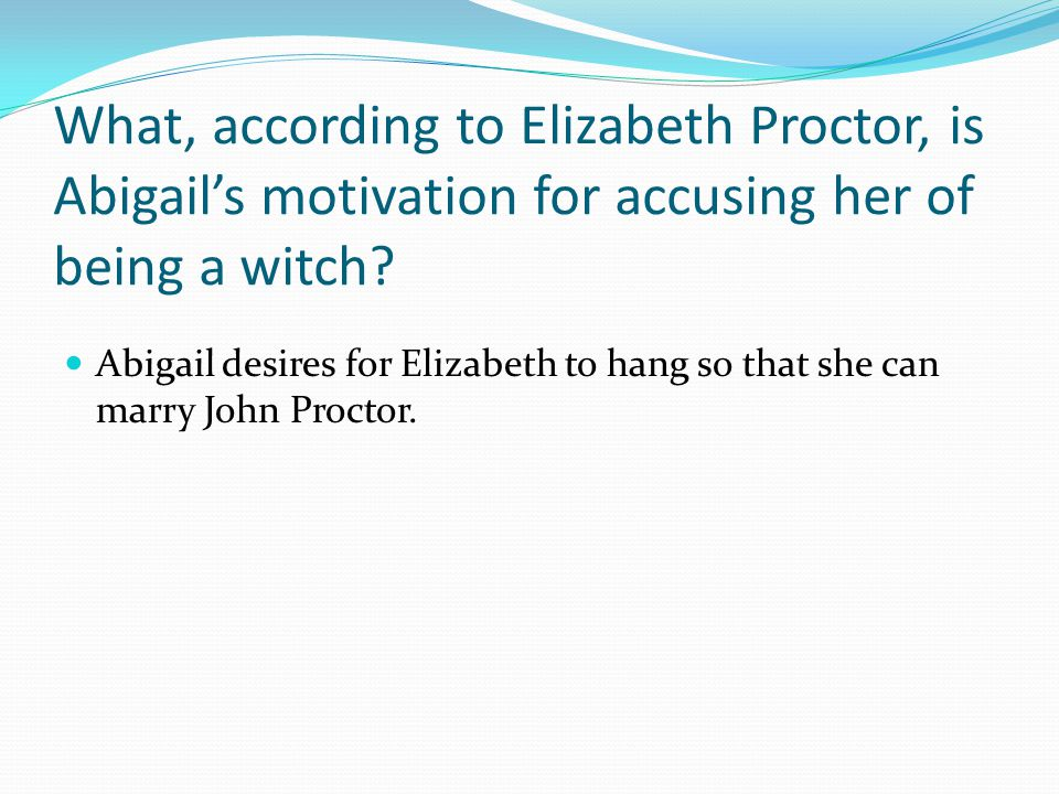 What, according to Elizabeth Proctor, is Abigail's motivation for accusing her of being a witch