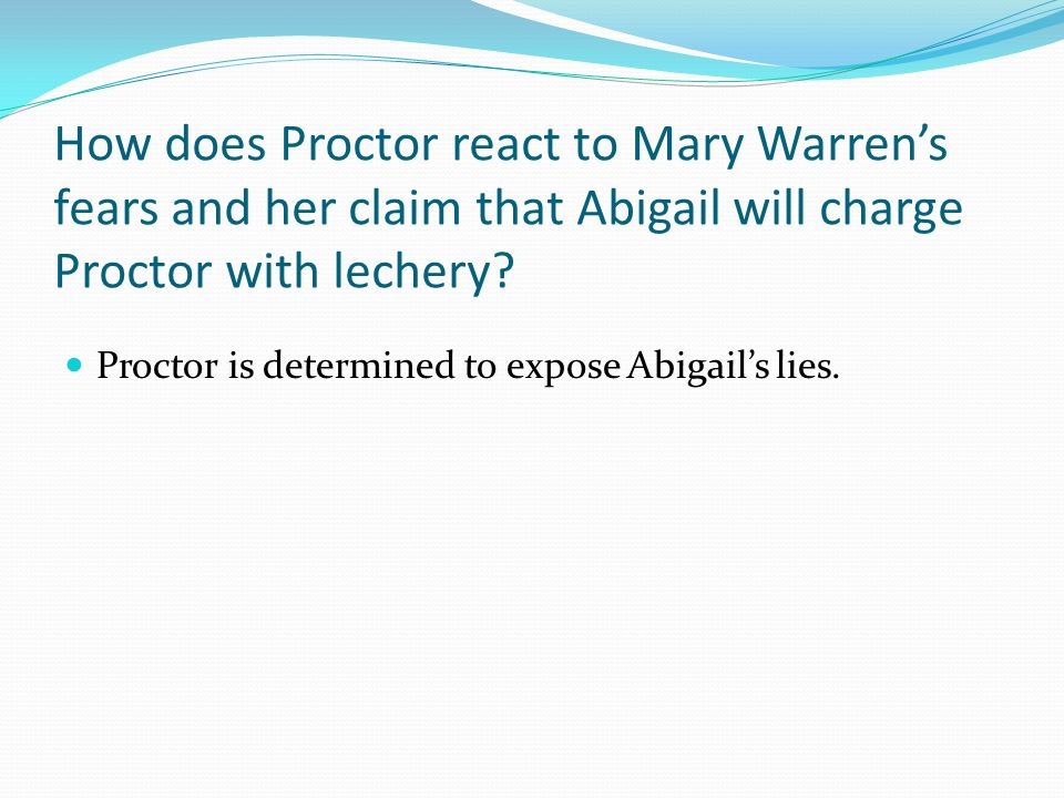 How does Proctor react to Mary Warren's fears and her claim that Abigail will charge Proctor with lechery