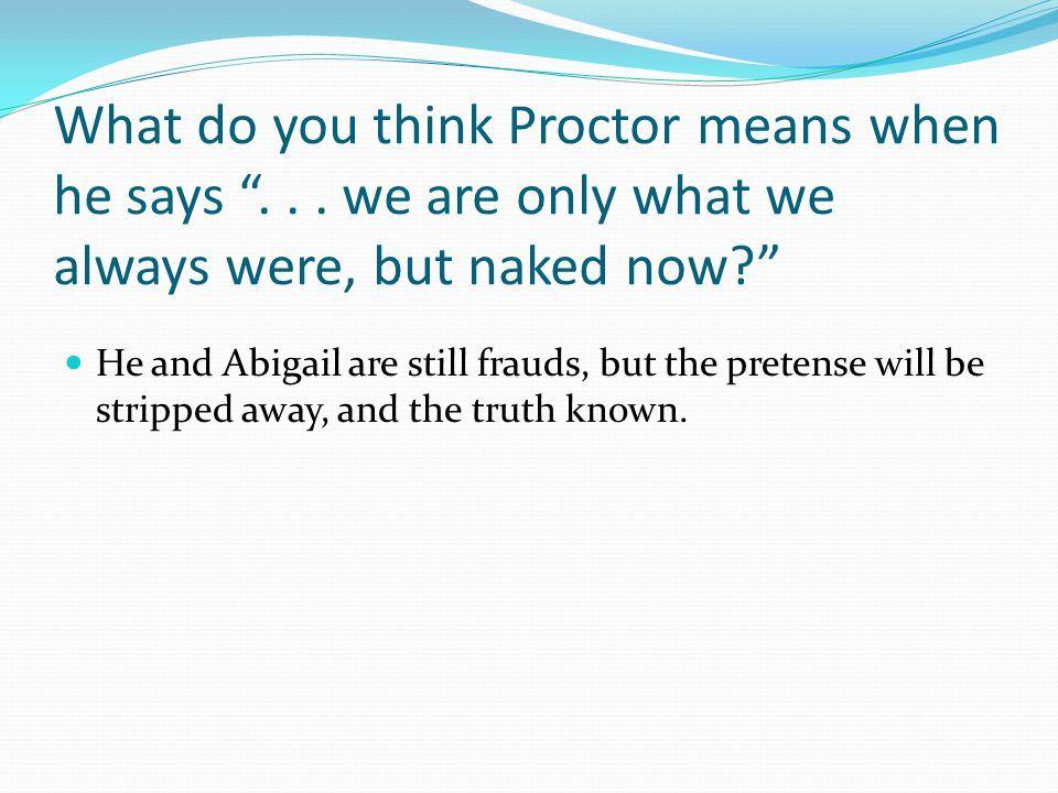 What do you think Proctor means when he says