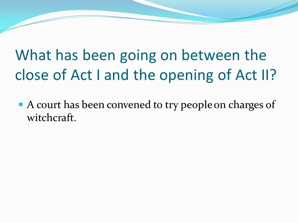What has been going on between the close of Act I and the opening of Act II
