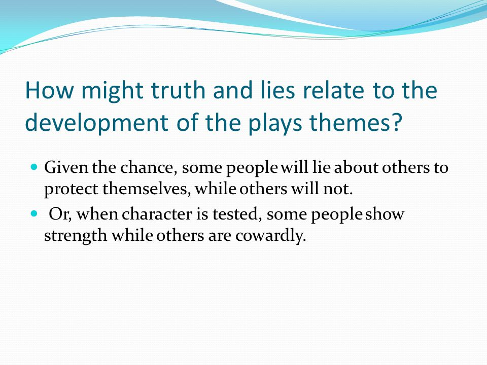 How might truth and lies relate to the development of the plays themes