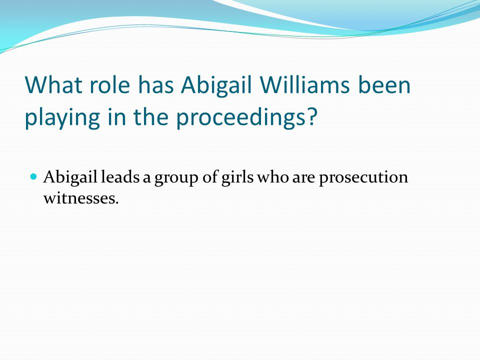 What role has Abigail Williams been playing in the proceedings