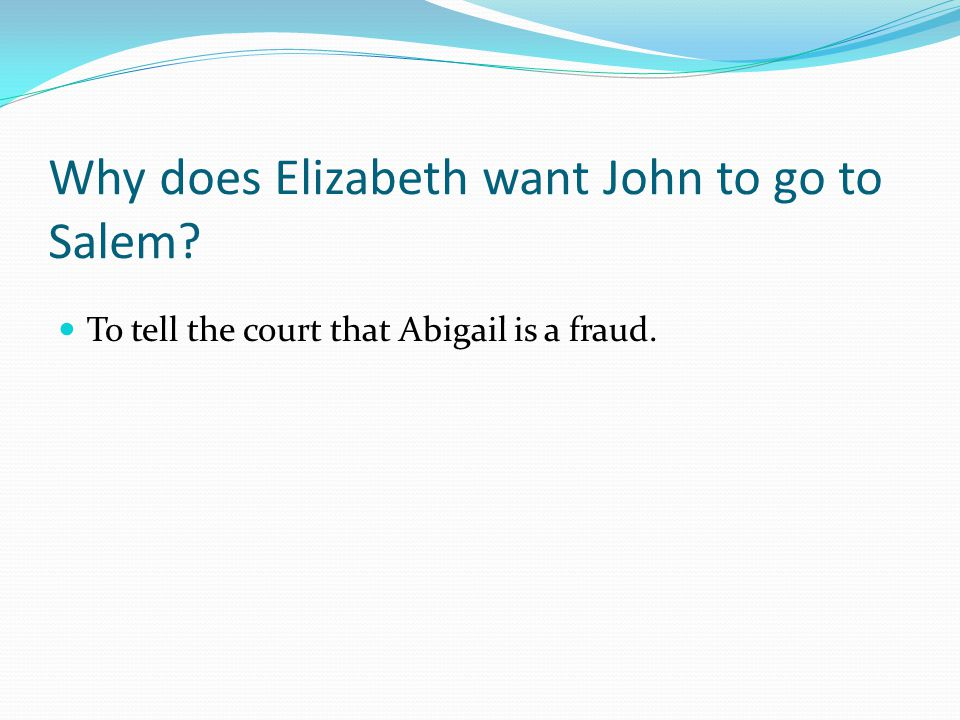 Why does Elizabeth want John to go to Salem
