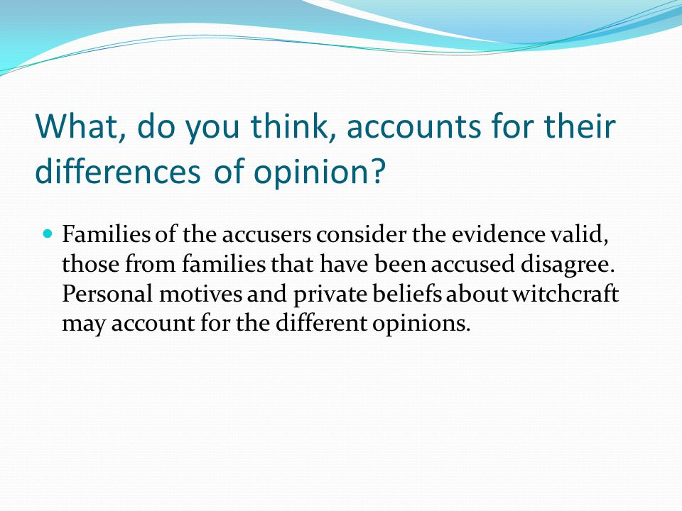 What, do you think, accounts for their differences of opinion