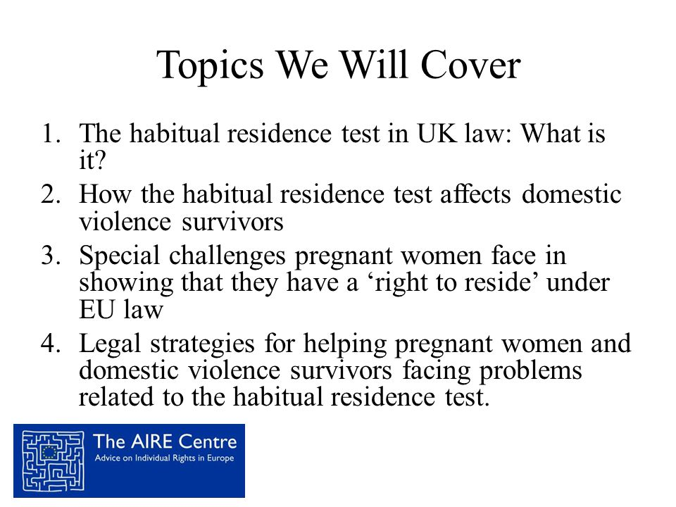 Topics We Will Cover The habitual residence test in UK law: What is it How the habitual residence test affects domestic violence survivors.