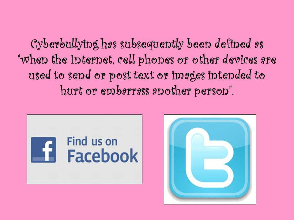 Cyberbullying has subsequently been defined as when the Internet, cell phones or other devices are used to send or post text or images intended to hurt or embarrass another person .