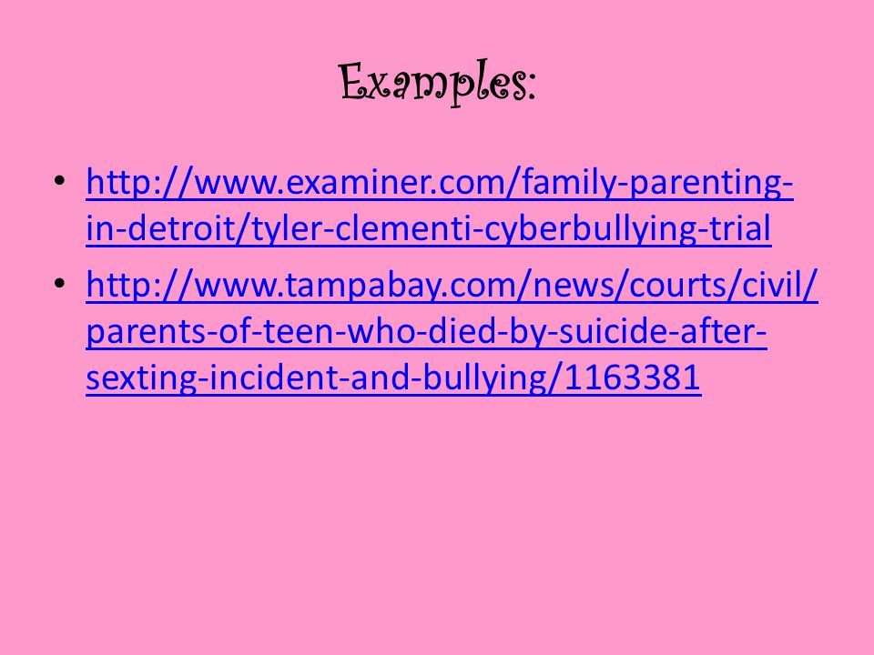 Examples: http://www.examiner.com/family-parenting-in-detroit/tyler-clementi-cyberbullying-trial.