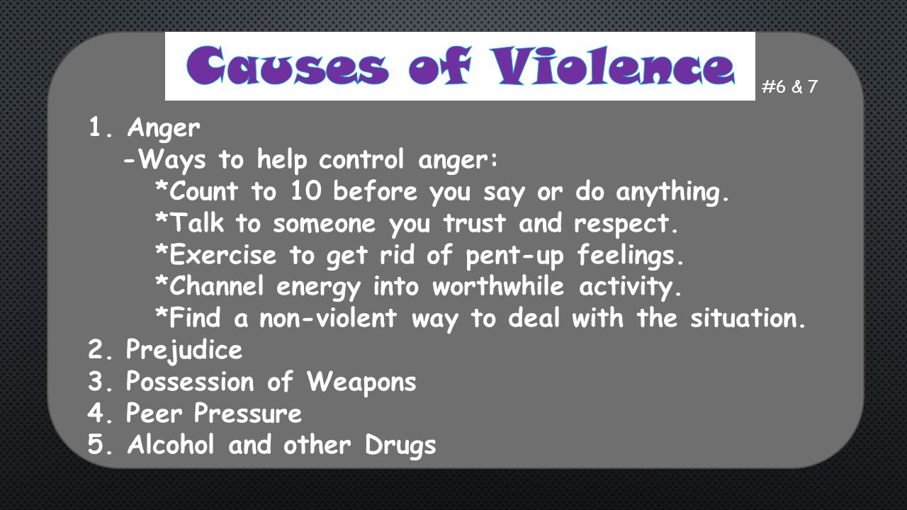 Causes of Violence 1. Anger -Ways to help control anger: