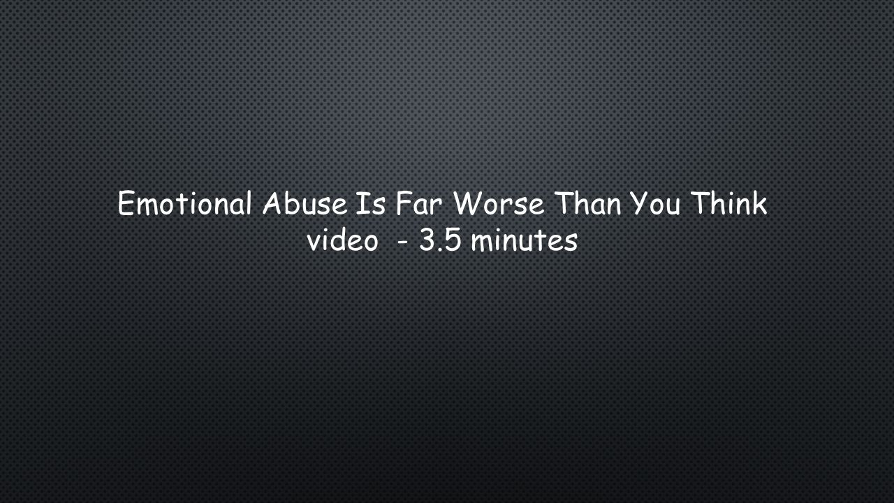 Emotional Abuse Is Far Worse Than You Think