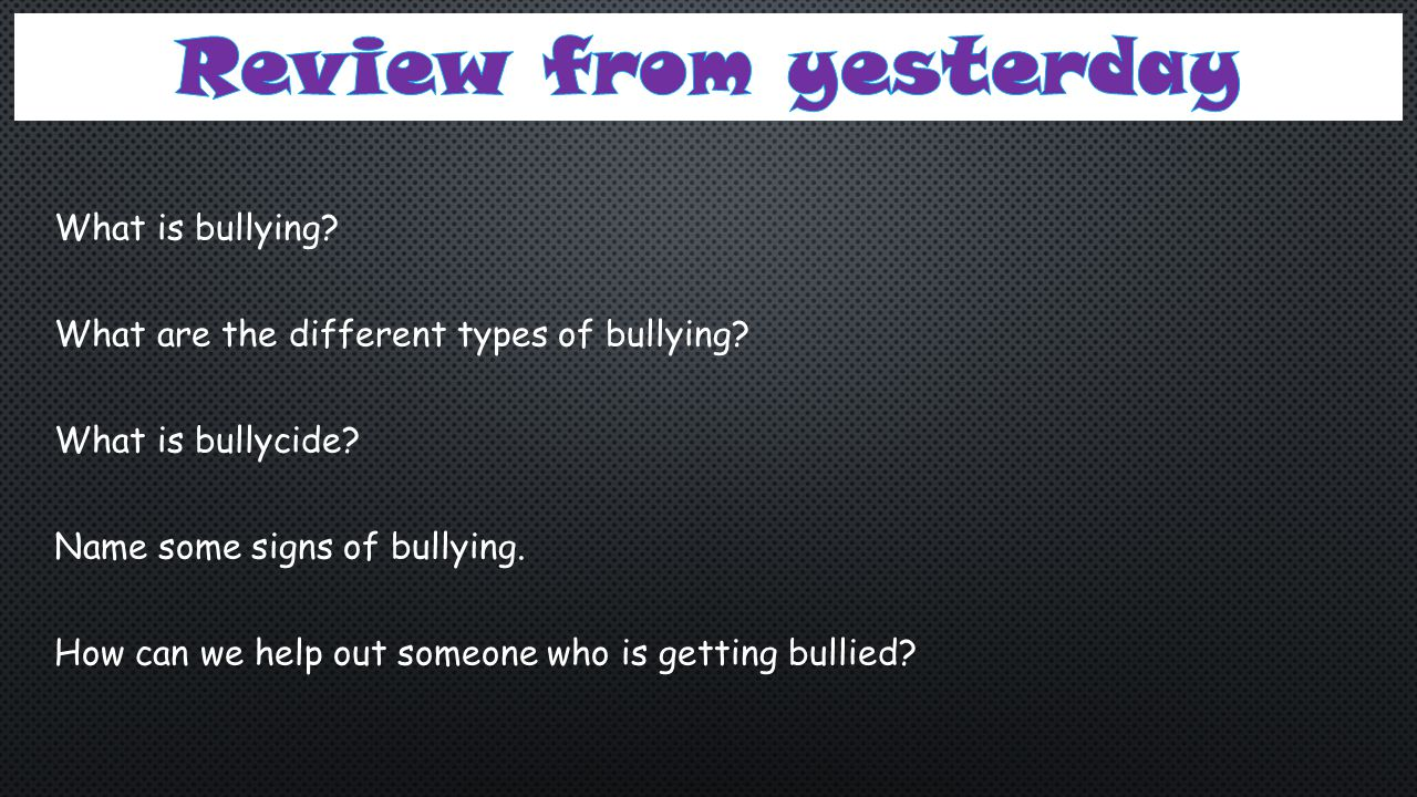 Review from yesterday What is bullying