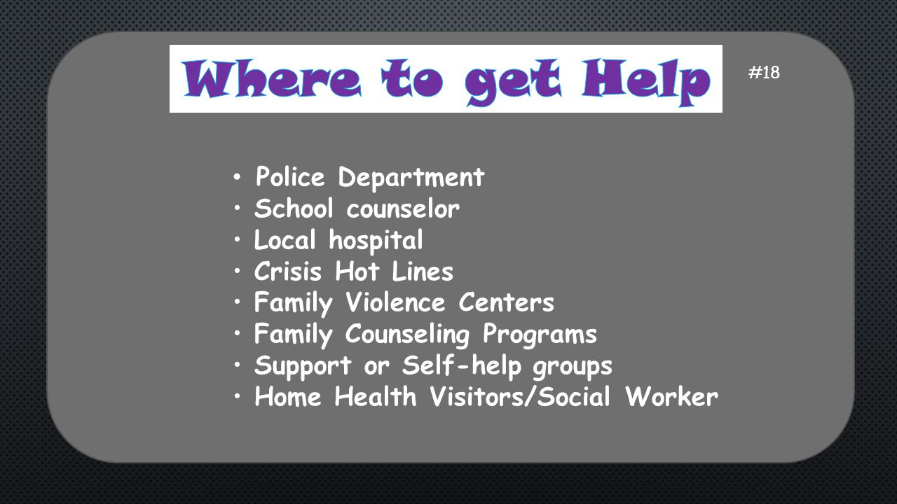 Where to get Help Police Department School counselor Local hospital
