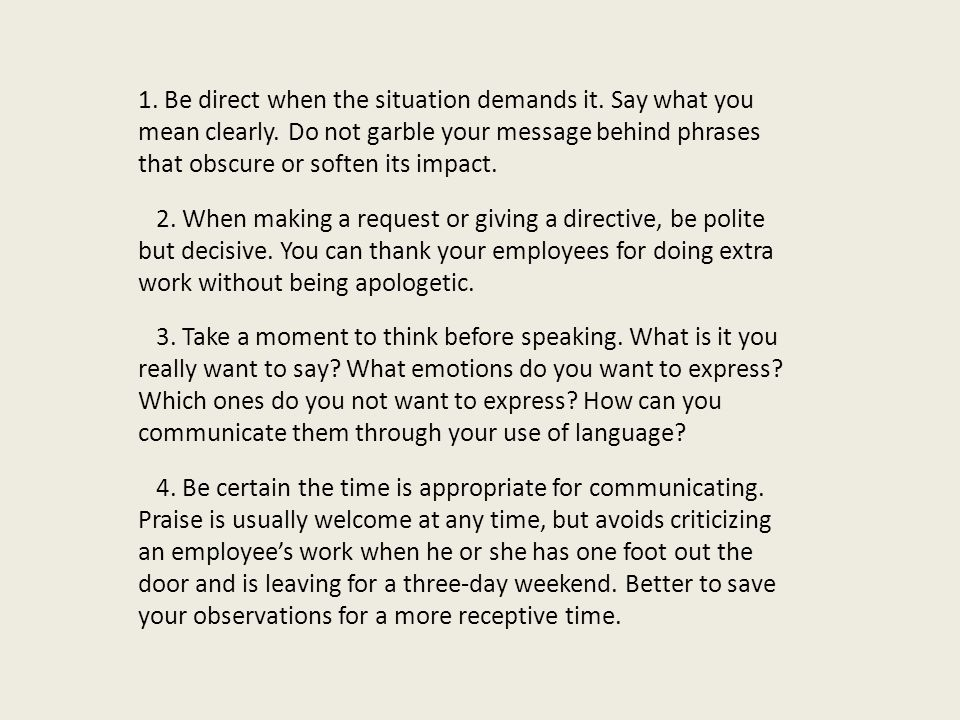 1. Be direct when the situation demands it. Say what you mean clearly